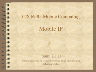CIS 6930: Mobile Computing Mobile IP