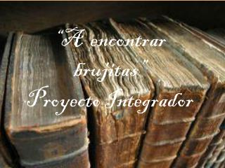 """A  encontrar  brujitas"" Proyecto Integrador"