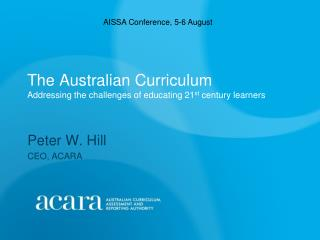 The Australian Curriculum Addressing the challenges of educating 21st century learners