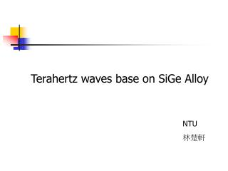 Terahertz waves base on SiGe Alloy