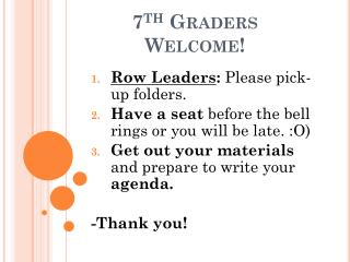 7 th  Graders Welcome!