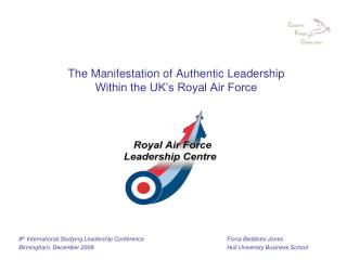 The Manifestation of Authentic Leadership Within the UK s Royal Air Force