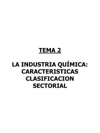 TEMA 2 LA INDUSTRIA QU�MICA: CARACTERISTICAS CLASIFICACION SECTORIAL
