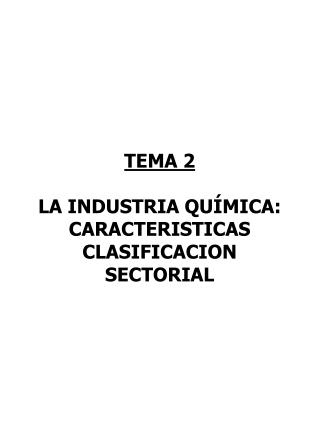 TEMA 2 LA INDUSTRIA QUÍMICA: CARACTERISTICAS CLASIFICACION SECTORIAL