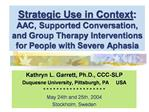 Strategic Use in Context: AAC, Supported Conversation,  and Group Therapy Interventions  for People with Severe Aphasia