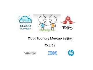 Cloud Foundry  Meetup Beijing Oct . 1 9