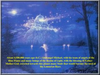 About 4,500,000 years ago b.C. Archangel Michael, with his team of angels of the Blue Flame and many beings of the Realm
