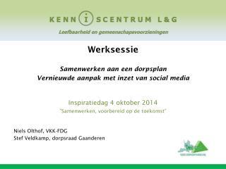 Werksessie  Samenwerken aan een dorpsplan Vernieuwde aanpak met inzet van  social  media