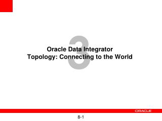 Oracle Data Integrator Topology: Connecting to the World