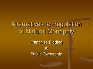 Alternatives to Regulation of Natural Monopoly