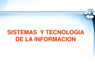 SISTEMAS  Y TECNOLOGIA DE LA INFORMACION
