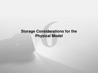 Storage Considerations for the  Physical Model
