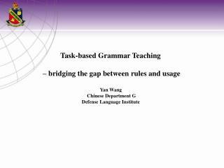 Task-based Grammar Teaching  – bridging the gap between rules and usage Yan Wang