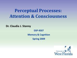 Perceptual Processes: Attention  Consciousness