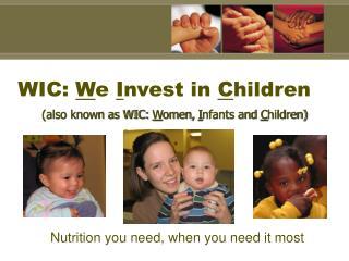 WIC:  W e  I nvest in  C hildren