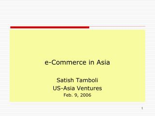 e-Commerce in Asia   Satish Tamboli US-Asia Ventures Feb. 9, 2006