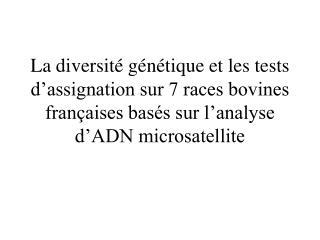La diversit  g n tique et les tests d assignation sur 7 races bovines fran aises bas s sur l analyse d ADN microsatellit