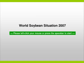 World Soybean Situation 2007