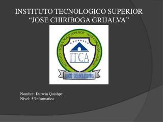 """INSTITUTO TECNOLOGICO SUPERIOR """"JOSE CHIRIBOGA GRIJALVA"""""""