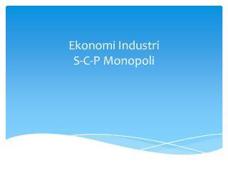 Ekonomi Industri S-C-P Monopoli