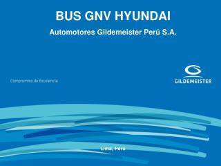 BUS GNV HYUNDAI Automotores Gildemeister Perú S.A. Lima, Perú