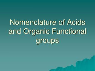 Nomenclature of Acids and Organic Functional groups