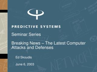 Seminar Series  Breaking News   The Latest Computer Attacks and Defenses