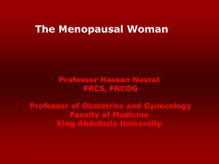 Professor Hassan Nasrat  FRCS, FRCOG Professor of Obstetrics and Gynecology Faculty of Medicine