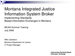 MCAA Summer Training July 2009 Mike Jacobson Montana Department of Justice IT Project Manager