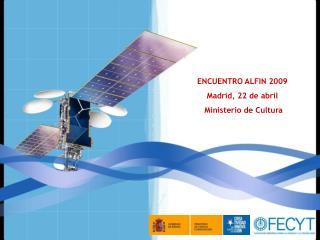ENCUENTRO ALFIN 2009              Madrid, 22 de abril             Ministerio de Cultura
