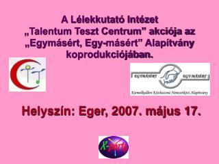 Helyszín: Eger, 2007. május 17.
