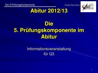 Abitur 2012/13 Die 5. Prüfungskomponente im Abitur
