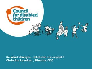 So what changes , what can we expect ? Christine Lenehan , Director CDC