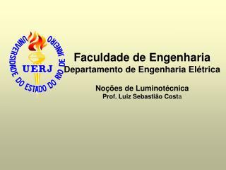 F aculdade de Engenharia Departamento de Engenharia Elétrica Noções de Luminotécnica