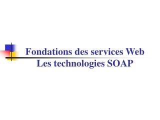 Fondations des services Web  Les technologies SOAP