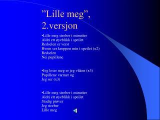 """""""Lille meg"""", 2.versjon"""