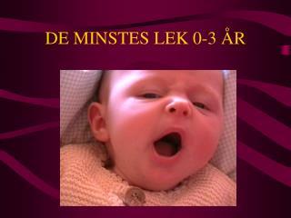 DE MINSTES LEK 0-3 ÅR