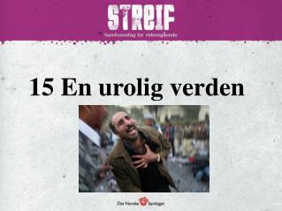 15 En  urolig verden