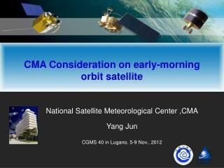 National Satellite Meteorological Center ,CMA Yang Jun CGMS 40 in Lugano, 5-9 Nov., 2012