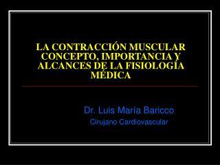 LA CONTRACCIÓN MUSCULAR CONCEPTO, IMPORTANCIA Y ALCANCES DE LA FISIOLOGÍA MÉDICA