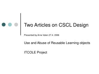 Two Articles on CSCL Design Presented by Arne Valen 27.4. 2006