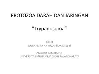 """PROTOZOA DARAH DAN JARINGAN """" Trypanosoma """""""