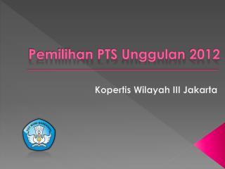 Pemilihan  PTS  Unggulan  2012