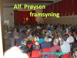 Alf  Prøysen                                  framsyning