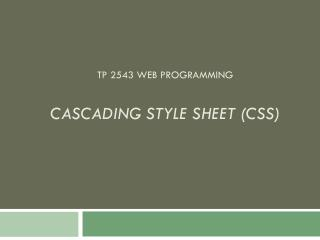 TP 2543  Web Programming Cascading Style Sheet (CSS)