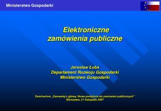 Elektroniczne  zamówienia publiczne  Jarosław Łuba Departament Rozwoju Gospodarki