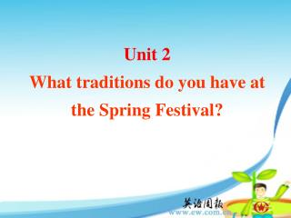 Unit 2 What traditions do you have at the Spring Festival?