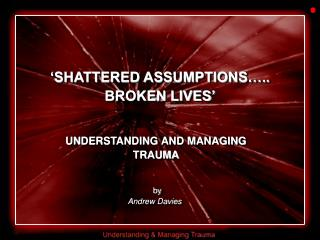 'SHATTERED ASSUMPTIONS….. BROKEN LIVES'