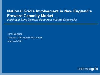 Tim Roughan Director, Distributed Resources National Grid