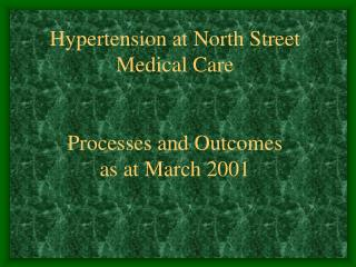 Hypertension at North Street Medical Care   Processes and Outcomes as at March 2001